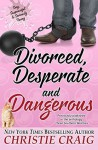 Divorced, Desperate and Dangerous - Christie Craig