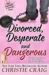 Divorced, Desperate and Dangerous - Christie Craig