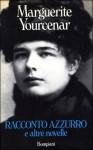 Racconto azzurro e altre novelle - Marguerite Yourcenar, Francesco Saba Sardi