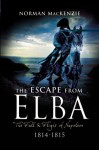 ESCAPE FROM ELBA: The Fall and Flight of Napoleon 1814-1815 - Norman MacKenzie