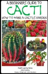 A Beginner's Guide to Cacti - How to Make a Cactus Garden (The Gardening Series Book 2) - John Davidson, Dueep J. Singh