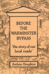 Before The Warminster Bypass: 'The Story Of Our Local Roads' - Andrew Houghton