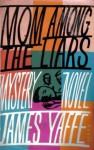 Mom Among the Liars - James Yaffe