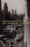 Brendan Constantine Is My Kind of Town - Rick Lupert