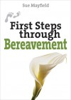 First Steps Through Bereavement - Sue Mayfield