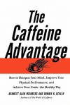 The Caffeine Advantage: How to Sharpen Your Mind, Improve Your Physical Performance and Schieve Your Goals - Bennett Alan Weinberg, Bonnie Bealer