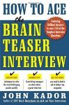 How to Ace the Brainteaser Interview - John Kador