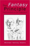The Fantasy Principle: Psychoanalysis of the Imagination - Michael Vannoy Adams