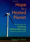 Hope for a Heated Planet: How Americans Are Fighting Global Warming and Building a Better Future - Robert K. Musil