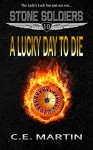 A Lucky Day to Die (Stone Soldiers #10) - C.E. Martin