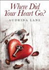 Where did your heart go? (The Heart Trilogy) - Audrina Lane