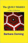 The Quilt Maker: A Story Collection - Barbara Deming