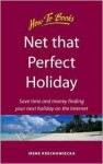 Net That Perfect Holiday: Save Time and Money Finding Your Next Holiday on the Internet (How to) - Irene Krechowiecka