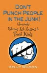 Don't Punch People in the Junk!: (Seemingly) Obvious Life Lessons to Teach Kids - Kelly Wilson