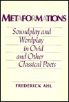 Metaformations: Soundplay And Wordplay In Ovid And Other Classical Poets - Frederick Ahl