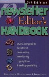 The Newsletter Editor's Handbook, 5th Edition: A Quick-Start Guide to News Writing, Interviewing, Copyright Law, Volunteers and Desktop Design - Elaine Floyd