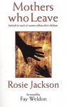 Mothers Who Leave: Behind the Myth of Women Without Their Children - Rosemary Jackson