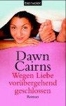 Wegen Liebe Vorübergehend Geschlossen - Dawn Cairns, Gabriele Werbeck