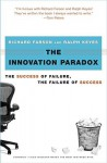 The Innovation Paradox: The Success of Failure, the Failure of Success - Richard Farson, Ralph Keyes
