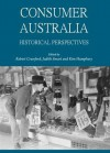 Consumer Australia: Historical Perspectives - Robert Crawford, Judith Smart and Kim Humphery, Judith Smart, Kim Humphery