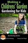 Making a Childrens' Garden - Gardening for Kids (Gardening Series Book 3) - Dueep Jyot Singh, John Davidson, Mendon Cottage Books