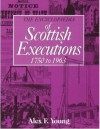 Encyclopaedia of Scottish Executions 1750-1963 - Alex F. Young