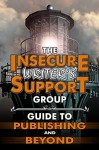 The Insecure Writer's Support Group Guide to Publishing and Beyond - Alex J. Cavanaugh, J. L. Campbell, Susan Gourley, Joylene Nowell Butler, L. Diane Wolfe, Lynda R. Young, Michelle Wallace