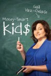 Money-Smart Kids: Teach Your Children Financial Confidence and Control - Gail Vaz-Oxlade