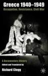 Greece 1940-1949: Occupation, Resistance, Civil War: A Documentary History - Richard Clogg