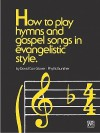 How to Play Hymns and Gospel Songs in Evangelistic Style - Alfred Publishing Company Inc.