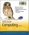Computing for the Older and Wiser: Get Up and Running on Your Home PC! - Adrian Arnold