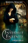 The Invisible Entente: a prequel novella - Krista Walsh