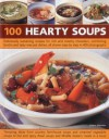 100 Hearty Soups: Deliciously sustaining recipes for rich and creamy chowders, comforting broths and tasty one-pot dishes all shown step by step in 300 photographs - Debra Mayhew