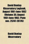 David Dunlap Observatory Logbook, August 1961-June 1962 (Volume 30, August 1961-June 1962, Plate Nos. 25747-26176) - David Dunlap Observatory