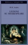 Lezioni su Shakespeare - W.H. Auden, Arthur Kirsch, Giovanni Luciani