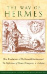 The Way of Hermes: New Translations of The Corpus Hermeticum and The Definitions of Hermes Trismegistus to Asclepius - Clement Salaman