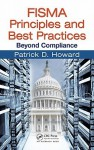 FISMA Principles and Best Practices: Beyond Compliance - Patrick D. Howard