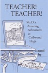 Teacher! Teacher! Mr. D's Amazing Adventures At Collwood High - John T. D'Alessandro