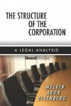 The Structure of the Corporation: A Legal Analysis - Melvin Aron Eisenberg