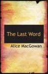 The Last Word - Alice MacGowan