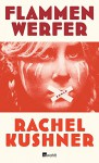 Flammenwerfer - Rachel Kushner, Bettina Abarbanell