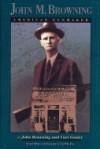 John M. Browning: American Gunmaker - John Browning, Curt Gentry