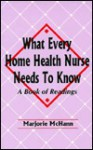 What Every Home Health Nurse Needs to Know: A Book of Readings - Marjorie McHann
