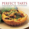 Perfect Tarts: 20 Delectable Recipes Shown in 100 Photographs - Maggie Mayhew