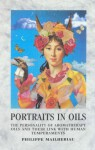 Portraits In Oil: The Personalty Of Aromatherapy Oils And Their Link with Human Temperaments - Philippe Mailhebiau