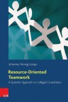 Resource-Oriented Teamwork: A Systemic Approach to Collegial Consultation - Johannes Herwig-Lempp