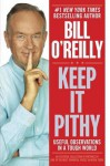 Keep It Pithy: Useful Observations in a Tough World - Bill O'Reilly