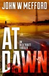 AT Dawn (An Alex Troutt Thriller, Book 4) - John W. Mefford