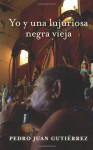 Yo y una lujuriosa negra vieja (Spanish Edition) - Pedro Juan Gutiérrez