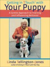 Getting in TTouch with Your Puppy: A Gentle Approach to Training and Influencing Behavior - Linda Tellington-Jones